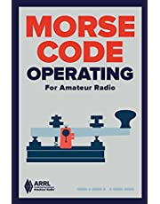 Morse Code Operating for Amateur Radio: Your Guide to Using Ham Radio's First Language