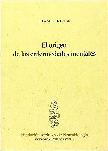 El origen de las enfermedades mentales Historía y teoría de la psiquiatría I: Amazon.es: Edward H. Hare: Libros
