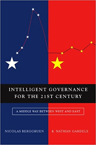 Intelligent Governance for the 21st Century A Middle Way between West and East