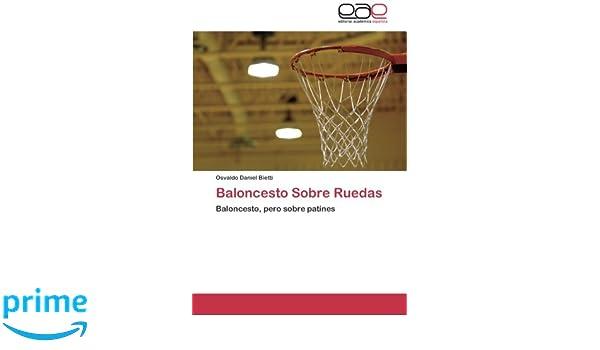 Baloncesto Sobre Ruedas: Baloncesto, pero sobre patines (Spanish Edition): Osvaldo Daniel Bietti: 9783659052682: Amazon.com: Books