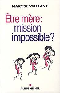 Etre mère : mission impossible ? par Maryse Vaillant