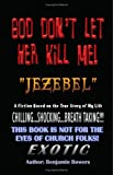 "God Don't Let Her Kill Me ""Jezebel"": a Fiction Based on the True Story of My Life, Benjamin Bowers, 1410796019"
