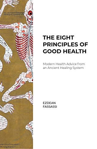 The Eight Principles of Good Health: Modern Health Advice from an Ancient Healing System by [Fassassi, EzDean]