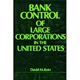 Bank Control of Large Corporations in the United States, David M. Kotz, 0520033213