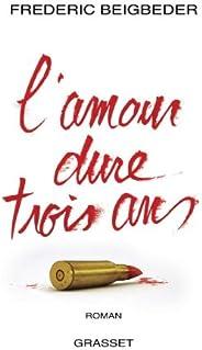 L'amour dure trois ans (Littérature) (French Edit