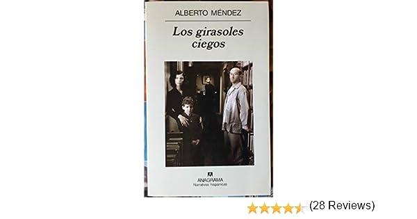 LOS GIRASOLES CIEGOS: Amazon.es: ALBERTO MENDEZ: Libros