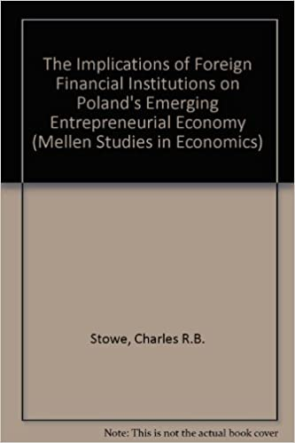 The Implications of Foreign Financial Institutions on Poland's Emerging Entrepreneurial Economy (Mellen Studies in Economics, 1)