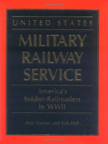 United States Military Railway Service: America's Soldier-Railroaders in WWII (Red Army Wwii)