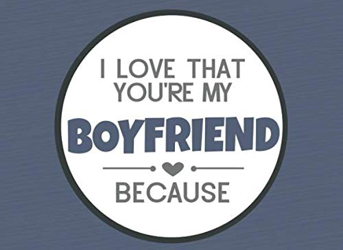 I Love That You're My Boyfriend Because: Prompted Fill In The Blank Book (I Love You Because Book) (Good Valentines Day Gifts For Long Distance Relationships)
