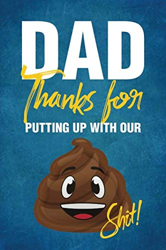 Dad Thanks for Putting Up with Our Shit!: Notebook, Diary or Journal for Dad Father's Day Gift | 118 pages | 6x9 Easy Carry Compact Size (Best Easy Pranks Ever)