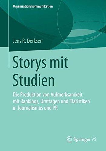 Storys mit Studien: Die Produktion von Aufmerksamkeit mit Rankings, Umfragen und Statistiken in Journalismus und PR (Organisationskommunikation)