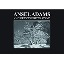 Ansel Adams: Knowing Where to Stand by Michael Swift (2015-09-29)
