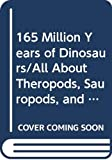 165 Million Years of Dinosaurs/All About Theropods, Sauropods, and a T. Rex or Two (Close Up)