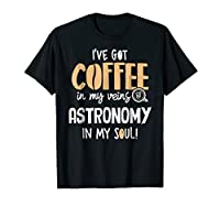 Astronomy Shirt for Coffee Lovers Gift - In My Veins & Soul