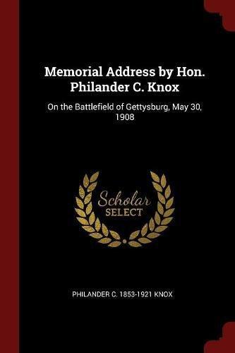 Read Online Memorial Address by Hon. Philander C. Knox: On the Battlefield of Gettysburg, May 30, 1908 ebook