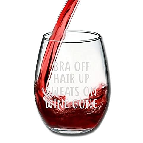 Bra Off Hair Up Sweats On Wine Gone Funny 15oz Wine Glass – Unique Christmas Gift Idea for Her, Mom, Wife, Girlfriend…