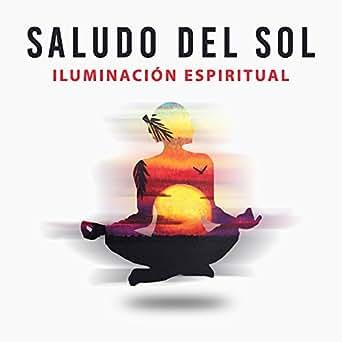 Saludo del Sol: Iluminación Espiritual - Música de la ...