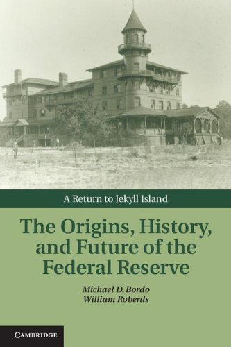 The Origins, Curriculum vitae, and Future of the Federal Reserve: A Return to Jekyll Island (Studies in Macroeconomic History)