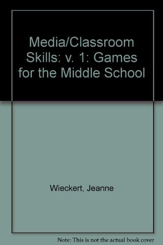 Media/Classroom Skills: v. 1: Games for the Middle School