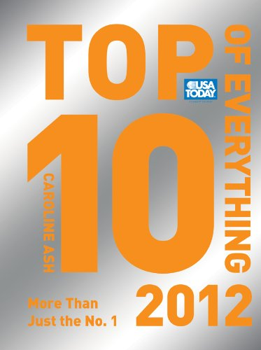 Download USA TODAY Top 10 of Everything 2012: More Than Just the No. 1 (Top Ten of Everything) pdf