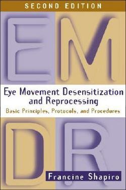 Francine Shapiro: Eye Movement Desensitization and Reprocessing (Emdr), Second Edition : Basic Principles, Protocols, and Procedures (Hardcover); 2001 Edition