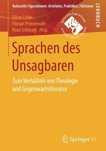 Sprachen des Unsagbaren Zum Verhaeltnis von Theologie und Gegenwartsliteratur