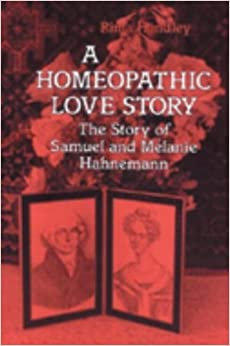Book A Homeopathic Love Story: The Story of Samuel and Melanie Hahnemann by Rima Handley (1993-02-23)