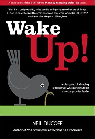 Wake Up!: Inspiring and challenging strategies on what it takes to be a No-Compromise leader 1st edition by Ducoff, Neil (2012) (Wake Up Neil Ducoff)