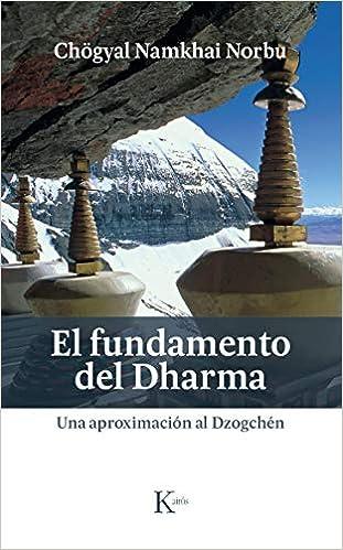 El fundamento del Dharma: Una aproximación al Dzogchén ...