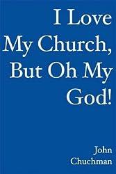 I Love My Church, BUT OH MY GOD!