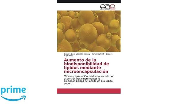 Aumento de la biodisponibilidad de lípidos mediante microencapsulación: Microencapsulación mediante secado por aspersión para incrementar la ... aceite de ...