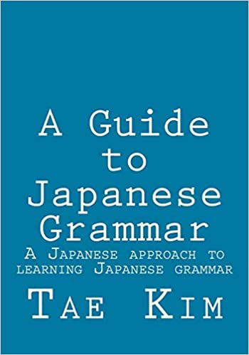 A Guide to Japanese Grammar: A Japanese approach to learning Japanese  grammar: Amazon.co.uk: Kim, Mr Tae K: 8601411213038: Books