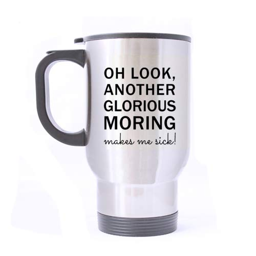 Gift Coffee Mug Oh Look Another Glorious Morning Makes Me Sick,Funny Saying Quotes,Halloween Gift Stainless Steel 14 OZ Travel Mug Bottle