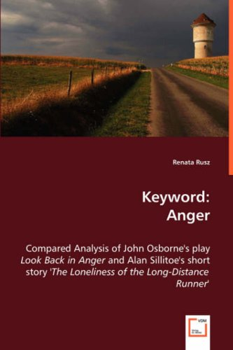 Keyword: Anger: Compared Analysis of John Osborne's play Look Back in Anger and Alan Sillitoe's short story 'The Loneliness of the Long-Distance Runner'. by VDM Verlag