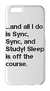...and all I do is Sync, Sync, and Study! Sleep is off the Iphone 6 plus case