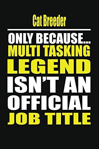 Cat Breeder Only Because Multi Tasking Legend Isn't An Official Job ()