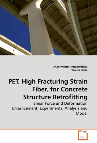(PET, High Fracturing Strain Fiber, for Concrete Structure Retrofitting: Shear Force and Deformation Enhancement: Experiments, Analysis and Model)
