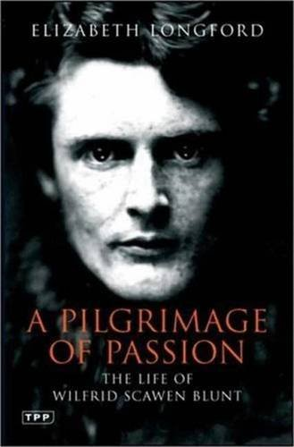 Pilgrimage of Passion: The Life of Wilfrid Scawen Blunt (Tauris Parke Paperbacks) by Elizabeth Longford (2007-03-30)