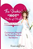 The Smokin HOT Bride of Christ: Exchanging REGRETS for REWARDS Before He Returns