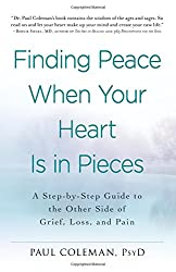 Finding Peace When Your Heart Is In Pieces: A Step-by-Step Guide to the Other Side of Grief, Loss, and Pain