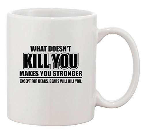 What Doesn't Kill You Makes You Stronger Except Bears Funny Ceramic White Coffee 11 Oz Mug by Best Threads