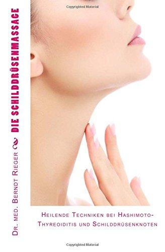 Die Schilddrüsenmassage: Heilende Techniken bei Hashimoto-Thyreoiditis und Schilddrüsenknoten