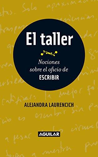 El taller. Nociones sobre el oficio de escribir (Spanish Edition)