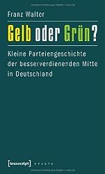 Gelb oder Grün?: Kleine Parteiengeschichte der besserverdienenden Mitte in Deutschland