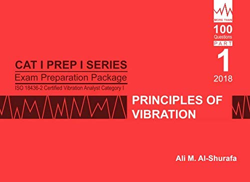 Exam Preparation Package for ISO 18436-2 Certified Vibration Analyst Category I: Principles of Vibration: Cat I Prep I Part 1 (CAT I PREP I SERIES Practice Tests)
