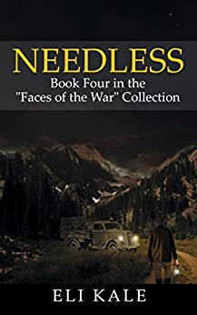 "Needless: Book Four in the ""Faces of the War"" Collection (The Faces of the War Collection 4) by [Kale, Eli]"