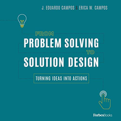 From Problem Solving to Solution Design: Turning Ideas Into ()