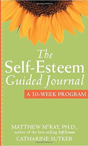 The Self-Esteem Guided Journal: A 10-Week Program (New Harbinger Guided Journal)
