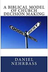 A Biblical Model of Church Decision Making: Guidelines for leadership, decisions, and governance Paperback