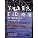 Tough Kids, Cool Counseling : User-Friendly Approaches with Challenging Youth, Sommers-Flanagan, John and Sommers-Flanagan, Rita, 1556201729